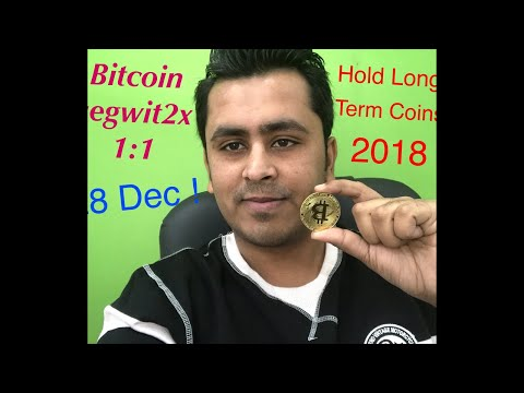 Bitcoin Segwit2x on 28 Dec - Hold Long Term Coins !
