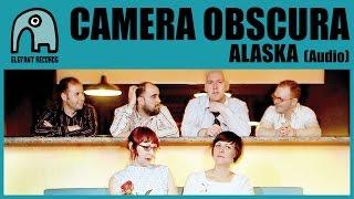 CAMERA OBSCURA - Alaska [Audio]