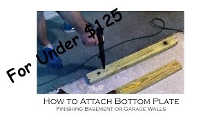How to Install a Bottom Plate of Wall to Concrete Floor For Finishing a Basement or Garage for $125