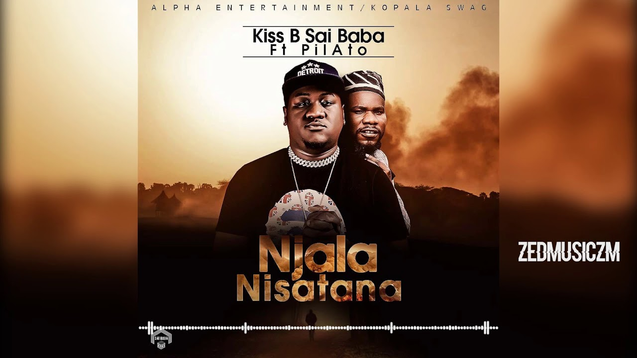 Download Kiss B Sai Baba ft. Pilato - Njala Nisatana (Audio)    #ZedMusic