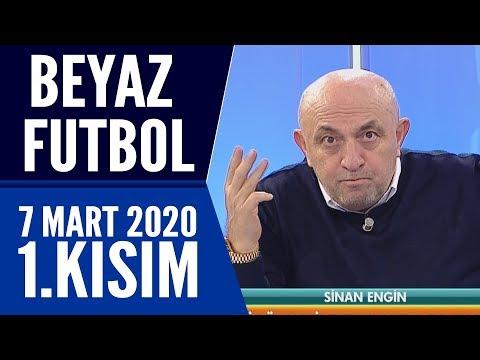 Beyaz Futbol 7 Mart 2020 Kısım 1/3 -Beyaz TV