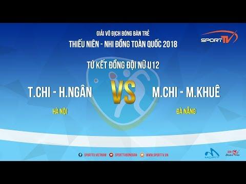 Giải Trẻ, TN, NĐ Toàn Quốc 2018   T.Chi + H.Ngân (HN) Vs M.Chi + M.Khuê (ĐN)   Tứ Kết ĐĐ Nữ U12