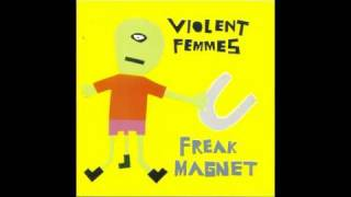 Watch Violent Femmes Freak Magnet video