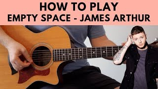 How To Play Empty Space - James Arthur Acoustic Guitar Tutorial w/ Chords Video