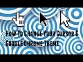 How To Change Your Mouse Cursor/Google Chrome Theme