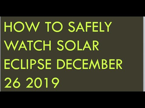 How To Safely Watch Solar Eclipse December 26 2019
