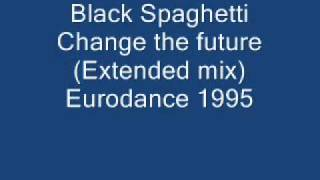 Black Spaghetti Change the future (Extended mix) Eurodance 1995.wmv