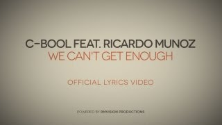 C-BooL feat. Ricardo Munoz - We Can't Get Enough (Official Lyrics Video)