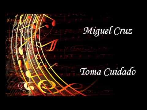 Miguel Cruz - TOMA CUIDADO