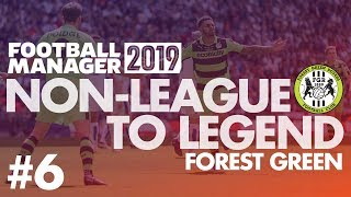 Non-League to Legend FM19   FOREST GREEN   Part 6   SEASON FINALE   Football Manager 2019