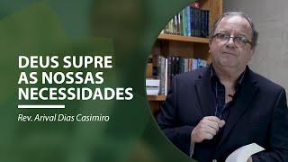 Deus supre as nossas necessidades! | Rev. Arival Dias Casimiro