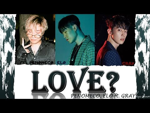 "PENOMECO 페노메코, ELO 엘로 - ""LOVE?""ft. GRAY 그레이 (Color Coded Lyrics Eng/Rom/Han/가사) (vostfr Cc)"
