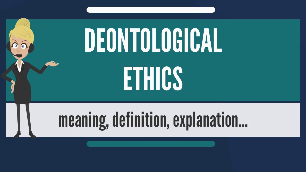 What is DEONTOLOGICAL ETHICS? What does DEONTOLOGICAL ETHICS mean?  DEONTOLOGICAL ETHICS meaning