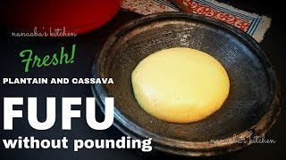 How to make fresh Plantain and Cassava FUFU/NO MORE FUFU POWDER OR POUNDING!!✔