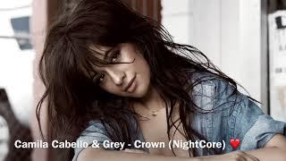 Camila Cabello & Grey - Crown (NIGHTCORE)