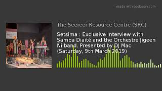Setsima : Exclusive interview with Samba Diaité and the Orchestre Jigeen Ñi band (9th March 2019)