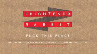 Frightened Rabbit - Fuck This Place
