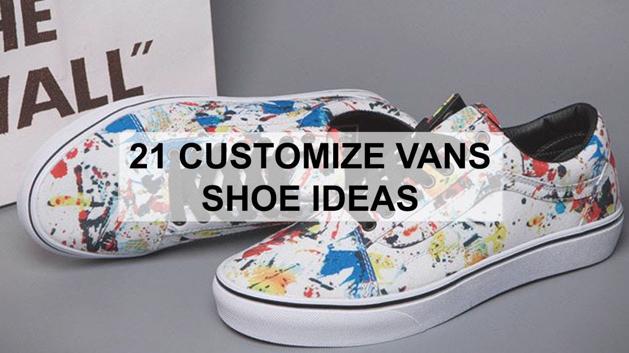21 Customize Vans Shoe Ideas Youtube