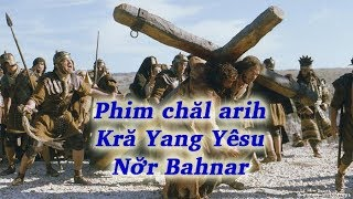 Phim chal arih Kra Yang Yesu (Phim cuoc doi Chua Cuu The tieng Bahnar)
