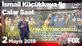 2 Mayıs 2019 İsmail Küçükkaya ile Çalar Saat