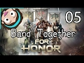 Band Together E05: For Honor