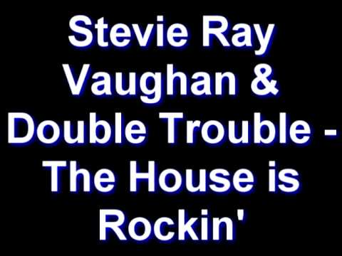 Stevie Ray Vaughan & Double Trouble - The House Is Rockin'