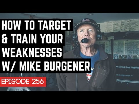 How To Target & Train Your Weaknesses W/ Mike Burgener - 256