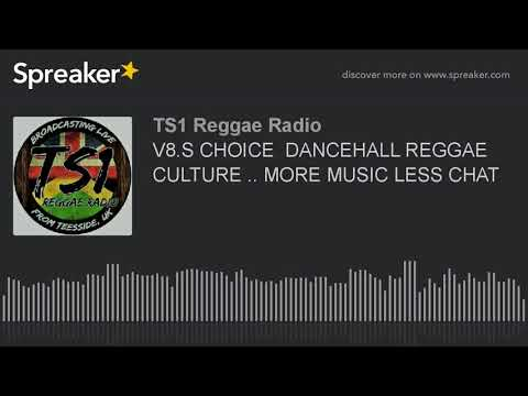V8.S CHOICE  DANCEHALL REGGAE CULTURE .. MORE MUSIC LESS CHAT