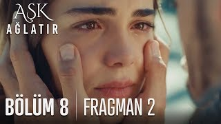 Aşk Ağlatır 8. Bölüm 2. Fragmanı izle