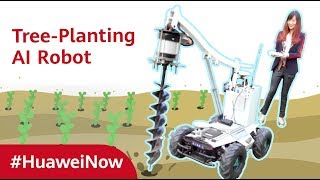 Huawei Now: Tree-Planting AI Robot