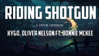 Kygo, Oliver Nelson ft. Bonnie McKee - Riding Shotgun (1 HOUR VERSION)