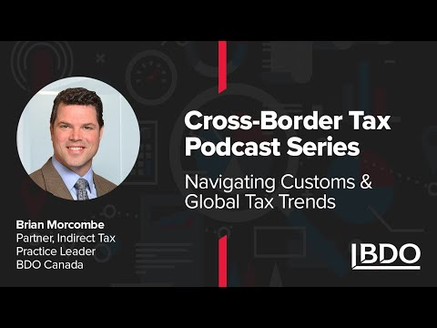 Navigating customs and global tax trends I BDO Canada