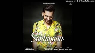 Sakhiyan ft.Manindar Buttar OFFCIAL AUDIO