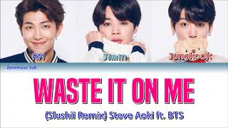 Steve Aoki ft. BTS (방탄소년단) (Slushii Remix) - Waste It On Me - 가사 (Sub español + Eng Sub + Lyrics)