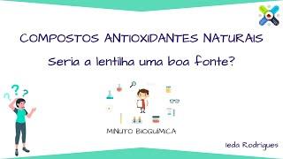Minuto Bioquímica - Compostos antioxidantes naturais: seria a lentilha uma boa fonte?