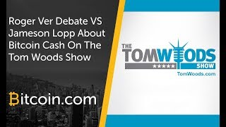 Roger Ver Debate vs Jameson Lopp about Bitcoin Cash on the Tom Woods Show