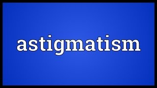 Astigmatism Meaning