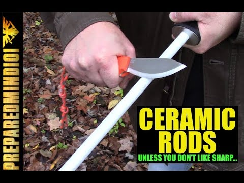 Ceramic Rods: Unless...You Don't Like Sharp?  - Preparedmind101
