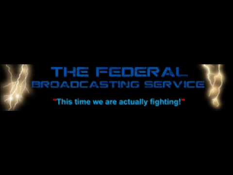 The Federal Broadcasting Service - Now we are actually Fighting!
