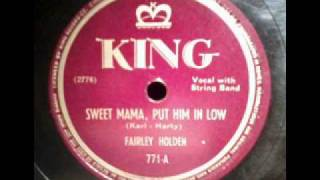 Fairley Holden - Sweet Mama, Put Him In Low - 1947 - King 771