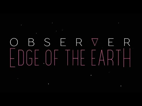 GIVE THIS GAME AN AWARD! | Observer - Edge Of The  Earth