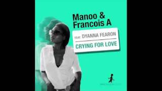 Manoo & Francois A feat. Dyanna Fearon - Crying For Love (Vocal Mix)