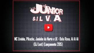 MC Livinho, Pikachu, Juninho da Norte e LK   Bela Rosa, Ai Ai Ai DJ Lost Lançamento 2015