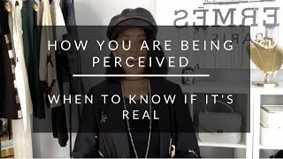 How You Are Being Perceived- When To Know If It's Real