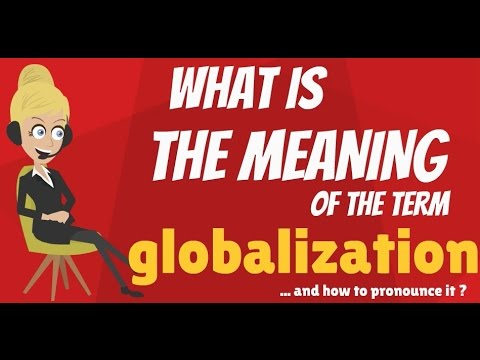 What is GLOBALIZATION? GLOBALIZATION meaning - GLOBALIZATION definition