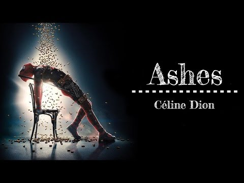 ► Ashes《灰燼》- Céline Dion - Movie Soundtrack from Deadpool 2 中英字幕