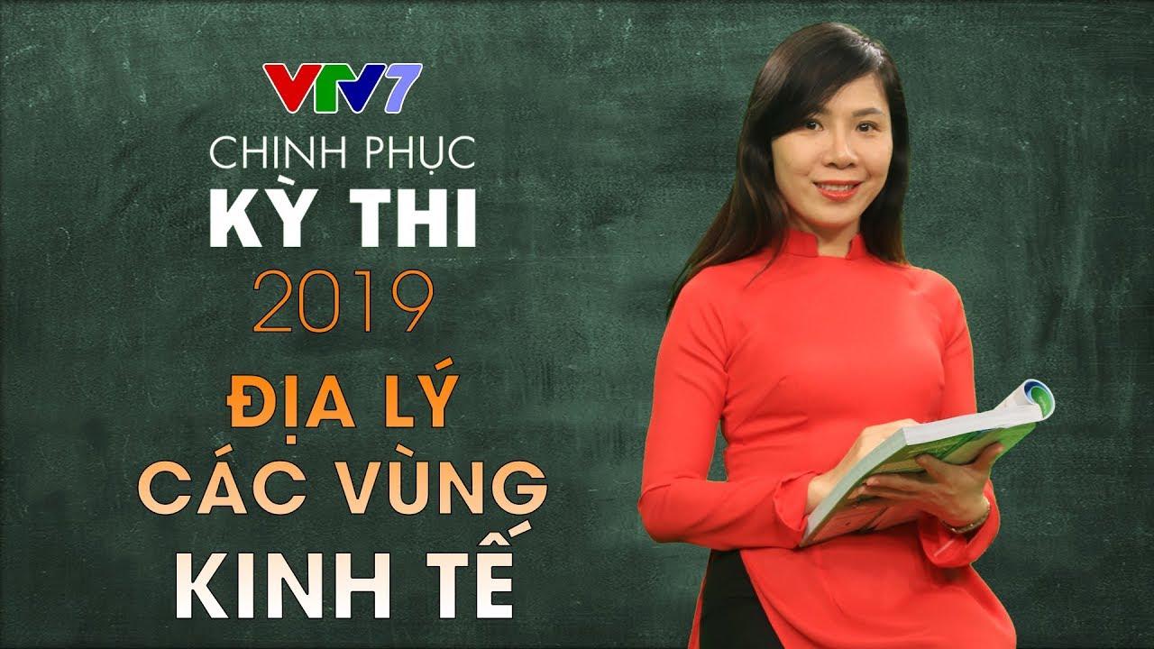 7 Vùng Kinh tế Việt Nam – đặc thù và hướng phát triển| Chinh phục kỳ thi 2019 | Môn Địa lý