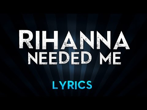 Rihanna  Needed Me Lyrics