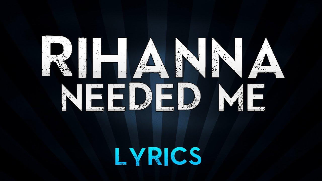 Rihanna - Needed Me (L... Rihanna Songs Lyrics