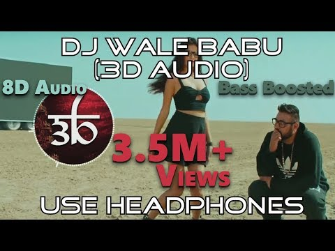 DJ Waley Babu  3D Audio  Badshah  Aastha Gill  Virtual 3D Audio  HQ